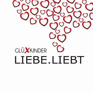 GLÜXKINDER - Liebe Liebt